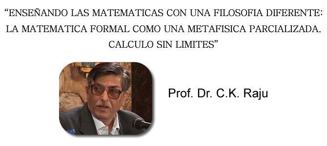 Enseñando las matemáticas con una filosofía diferente – Prof. Dr. C.K. Raju