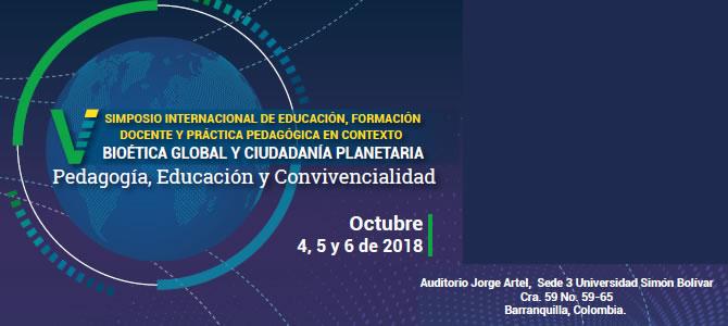 V Simposio Internacional de educación, formación docente y práctica pedagógica en contexto bioética global y ciudadanía planetaria. Pedagogía, Educación y Convivencialidad