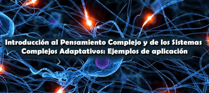 Introducción al Pensamiento Complejo y los Sistemas Complejos Adaptativos: Ejemplos de aplicación